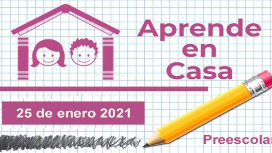 Aprende en Casa: Preescolar - 25 de enero 2021
