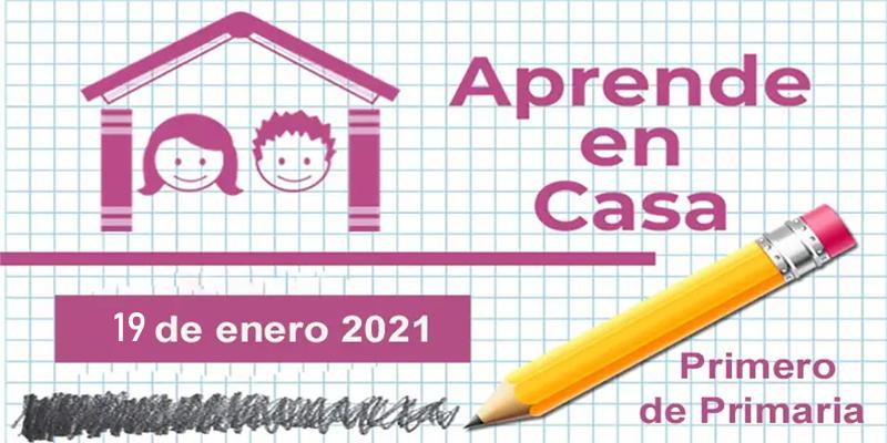 Aprende en Casa: Primero de Primaria-19 de enero 2021