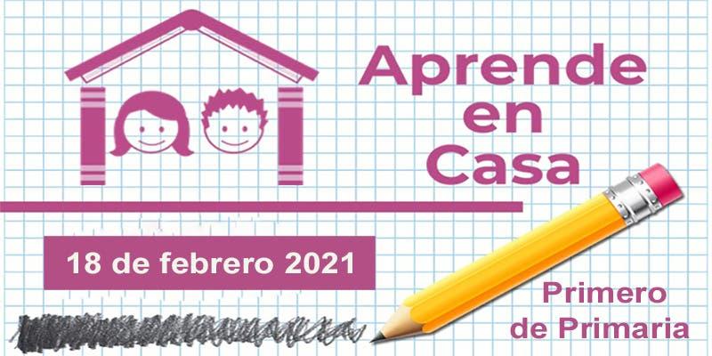 Aprende en Casa: Primero de Primaria - 18 de febrero 2021