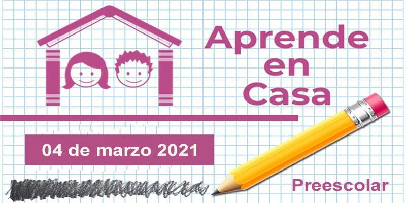 Aprende en Casa: Preescolar – 4 de marzo 2021