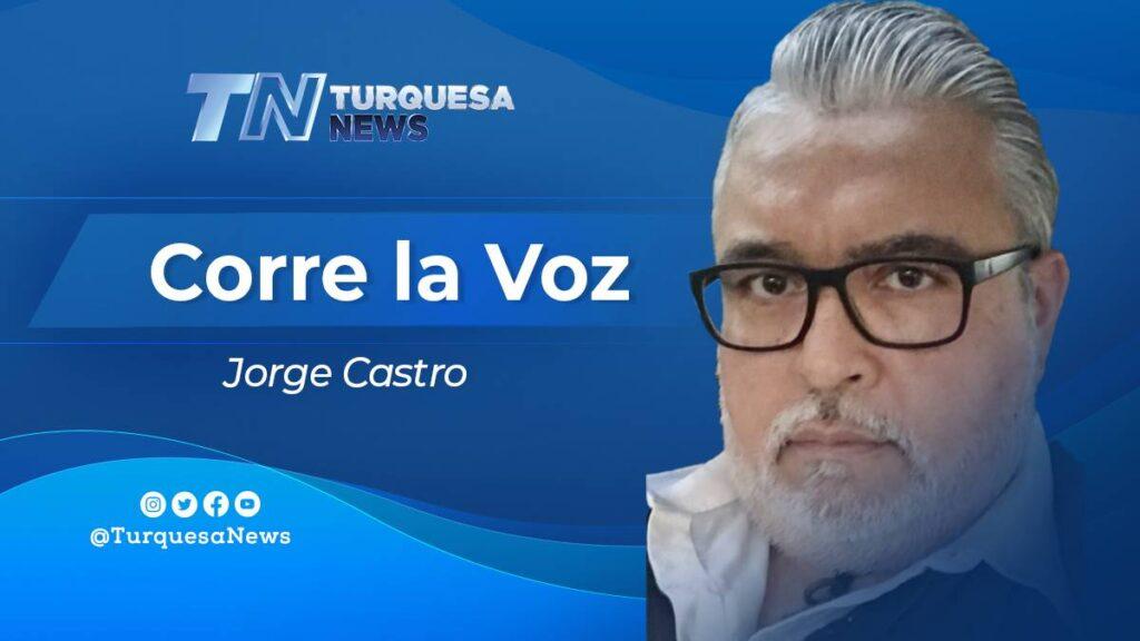 Corre la Voz Columna de Jorge Castro para Turquesa News