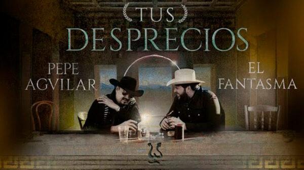 """Pepe Aguilar y El Fantasma estrena """"Tus desprecios"""""""